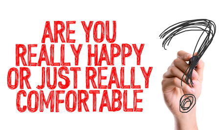stagnation: Are you really happy or just really comfortable? written with a marker pen