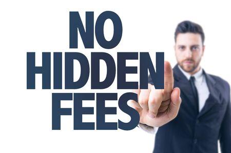 hidden fees: Business man pointing the text: No hidden fees