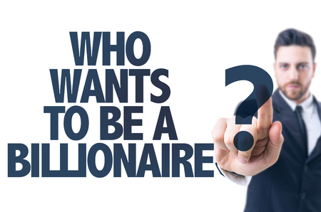 wants: Business man pointing the text: Who wants to be a billionaire?