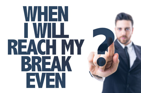Business man pointing the text: When will I reach my break even?