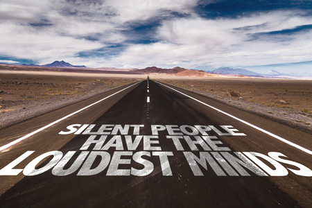 loudest: Silent people have the loudest minds written on the road