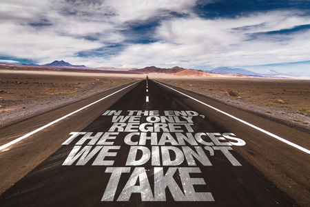 chances: In the end, we only regret the chances we didnt take written on the road