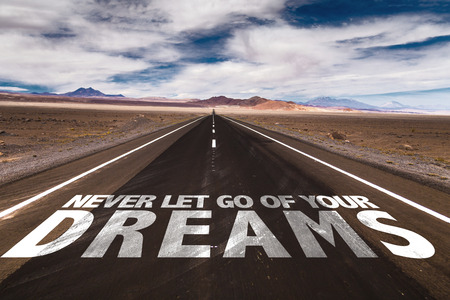 let go: Never let go of your dreams written on the road