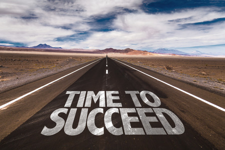 succeed: Time to succeed written on the road