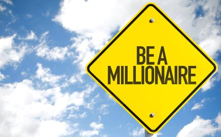 hombre millonario: Be a millionaire sign with clouds and sky background