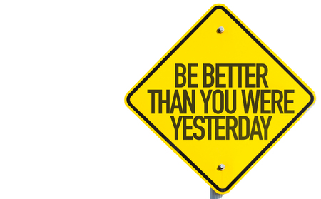 better: Be Better Than You Were Yesterday sign isolated on white
