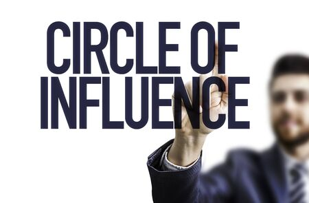 influence: Business man pointing the text: Circle of Influence