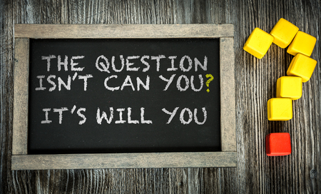 The Question Isn't Can You Its Will You written on chalkboard
