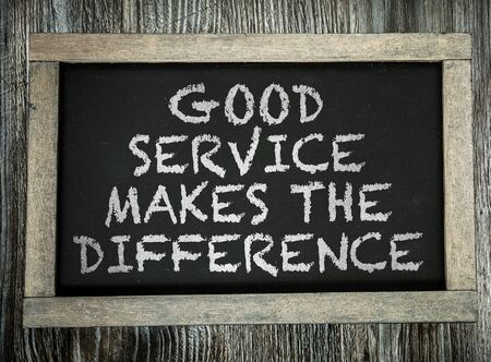 excellent service: Good Service Makes The Difference written on chalkboard