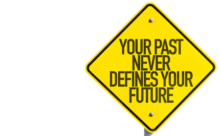 defines: Your Past Never Defines Your Future sign on white background