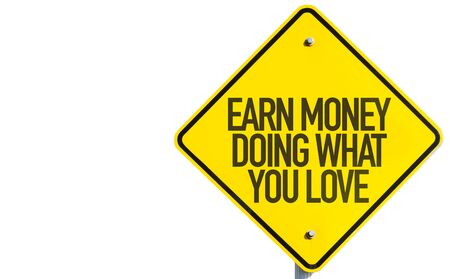 earn money: Earn Money Doing What You Love sign on white background