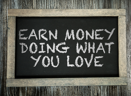 earn money: Earn Money Doing What You Love written on chalkboard