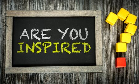 inspired: Are You Inspired written on chalkboard