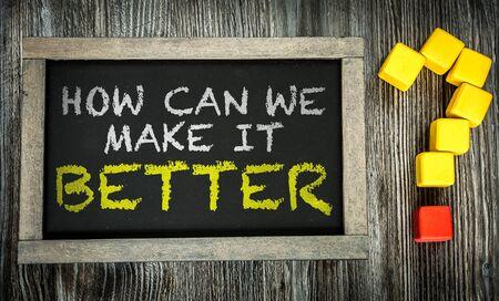 better: How Can We Make It Better written on chalkboard