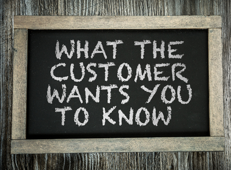 wants: What the customer wants you to know written on blackboard
