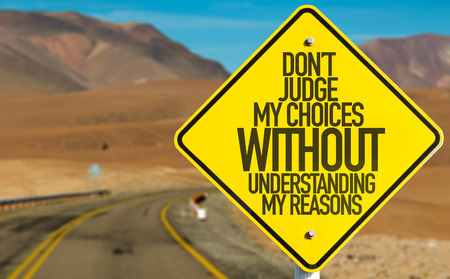 Dont judge my choices without understanding my reasons sign with desert background