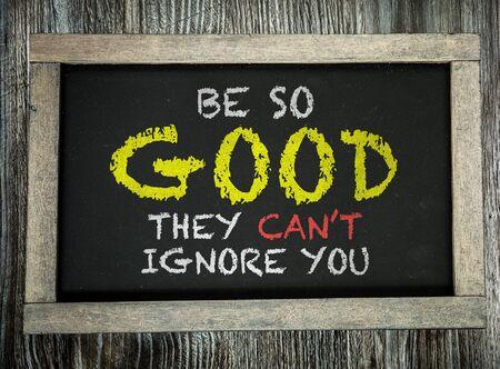 Sei so gut, dass sie deine Worte auf einer Tafel nicht ignorieren können Standard-Bild