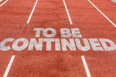 Running track with the words To Be Continued