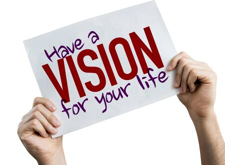 Person holding placard with the words Have A Vision For Your Life