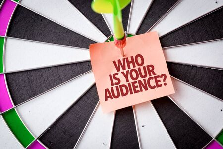 Dart with the words Who Is Your Audience