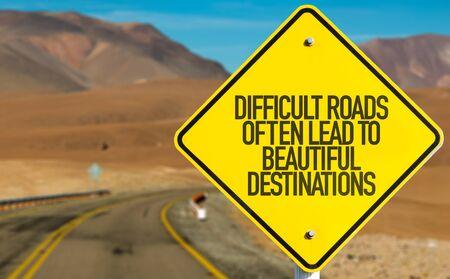 Difficult Roads Often Lead To Beautiful Destinations written on roadsign