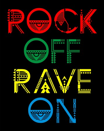rebellious: rock off rave on.