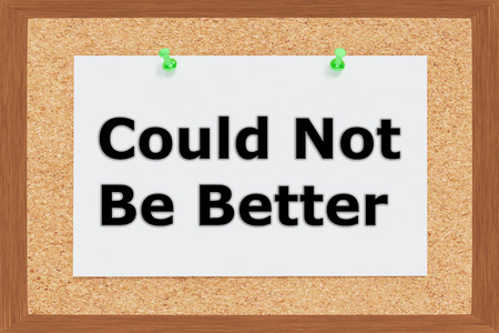 to be or not to be: Render illustration of Could Not Be Better title on cork board Stock Photo