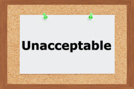 unacceptable: Render illustration of Unacceptable title on cork board