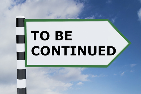 continued: Render illustration of To be Continued title on road sign Stock Photo