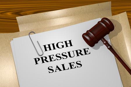 3D illustration of HIGH PRESSURE SALES title on Legal Documents. Legal concept.