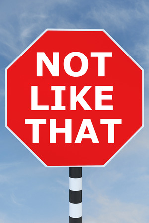 3D illustration of NOT LIKE THAT title on road STOP sign. Rejection concept.