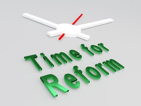 reform: 3D illustration of Time for Reform title with a clock as a background. Time concept.