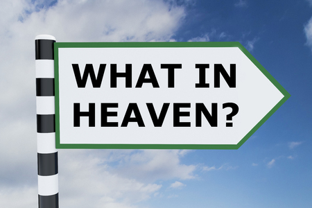 kingdom of heaven: 3D illustration of WHAT IN HEAVEN? script on road sign. Abstract concept.
