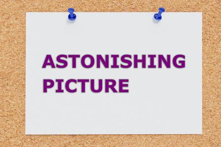 severe: 3D illustration of ASTONISHING PICTURE script on cork board. Impression concept.