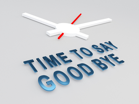 say: 3D illustration of TIME TO SAY GOODBYE title with a clock as a background. Time concept.