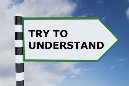understand: 3D illustration of TRY TO UNDERSTAND script on road sign. Mental concept. Stock Photo