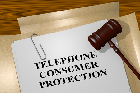 illegally: 3D illustration of TELEPHONE CONSUMER PROTECTION title on legal document