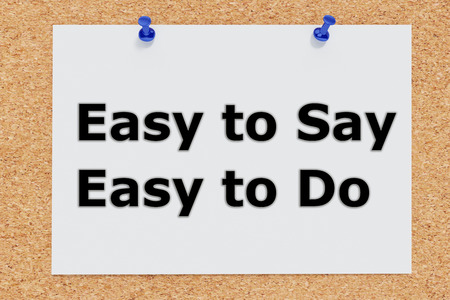 overcoming adversity: 3D illustration of Easy to Say Easy to Do on cork board. Situation concept.