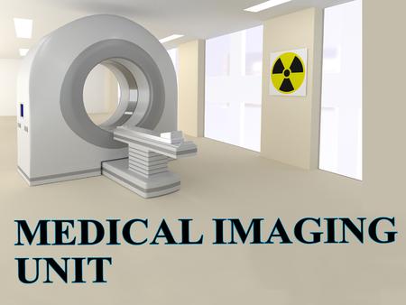 medical imaging: 3D illustration of MEDICAL IMAGING UNIT title with CT scanner as a background.