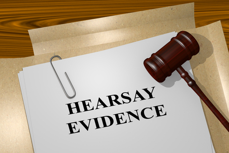 defamation: 3D illustration of HEARSAY EVIDENCE title on legal document