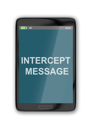hacked: 3D illustration of INTERCEPT MESSAGE title on cellular screen, isolated on white. Communication concept.