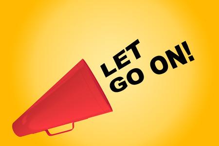 let go: 3D illustration of LET GO ON! title flowing from a loudspeaker. Stock Photo
