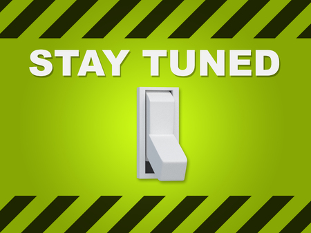 3D illustration of STAY TUNED title above an electric switch on green wall