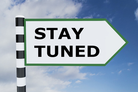 tuned: 3D illustration of STAY TUNED script on road sign