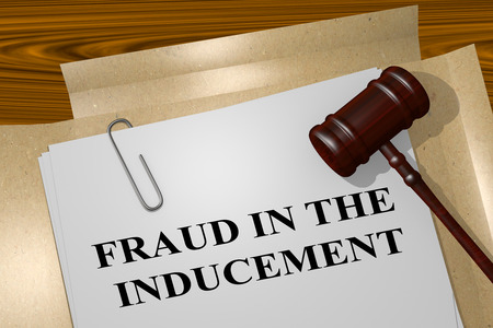 inducement: 3D illustration of FRAUD IN THE INDUCEMENT title on legal document