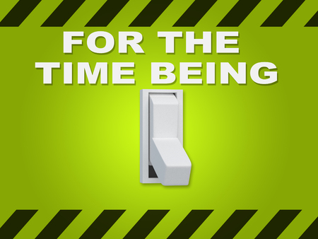 3D Illustration Of FOR THE TIME BEING Title Above An Electric Switch On Green Wall