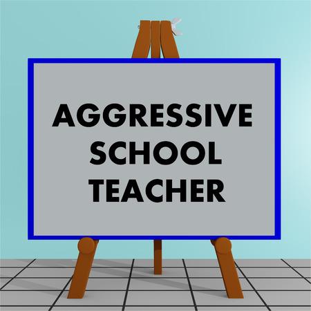 3D illustration of AGGRESSIVE SCHOOL TEACHER title on a tripod display board