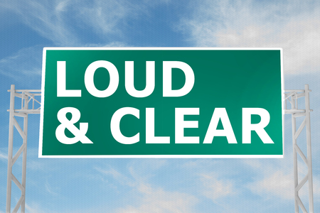 3D illustration of LOUD & CLEAR script on road sign