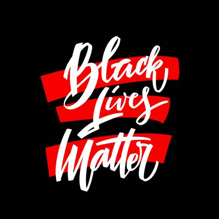 Black lives matter hand lettering for protest, rally or awareness campaign against racial discrimination of dark skin color.