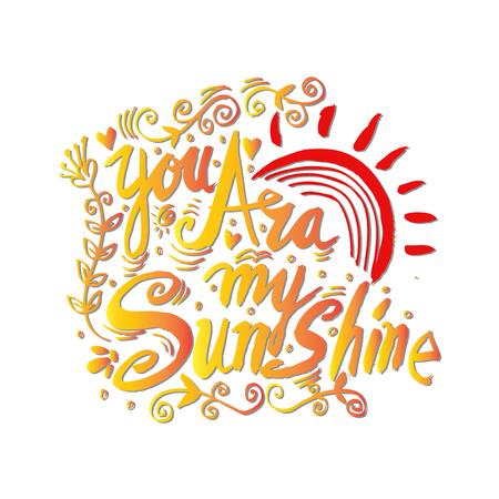 You are my sunshine. Romantic quote. Illustration